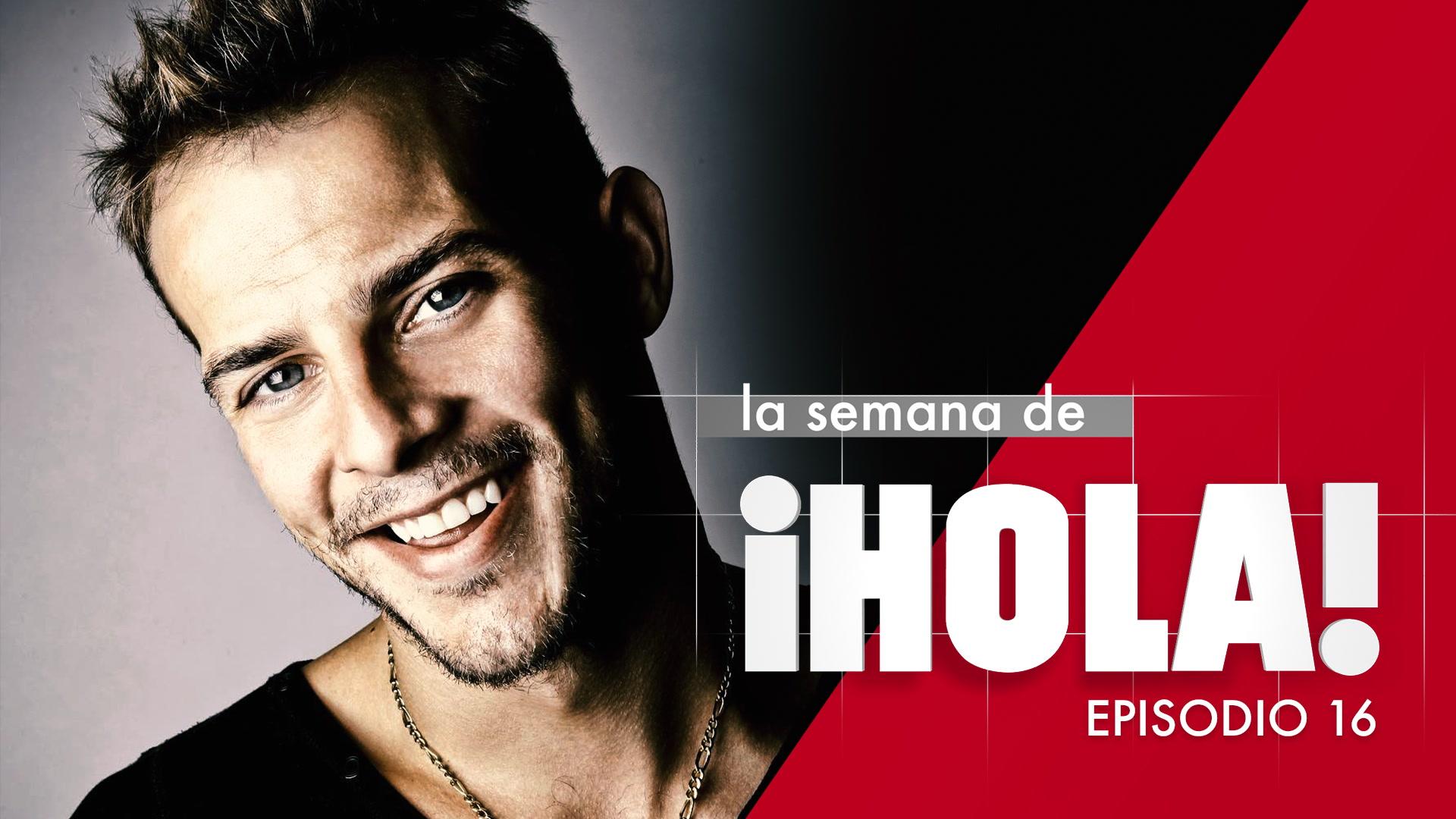 La semana de ¡HOLA! - Episodio 16