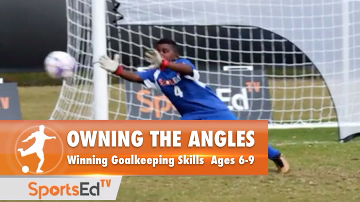 OWNING THE ANGLES - Winning Goalkeeping Skills • Ages 6-9