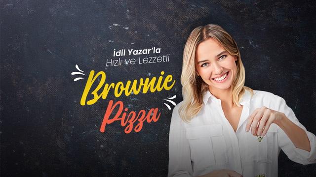 İdil Yazar'la Hızlı ve Lezzetli - Brownie Pizza