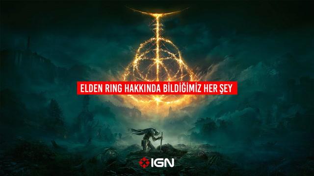 IGN -  Elden Ring Hakkında Bildiğimiz Her Şey