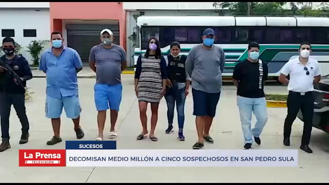 Decomisan medio millón a cinco sospechosos en San Pedro Sula