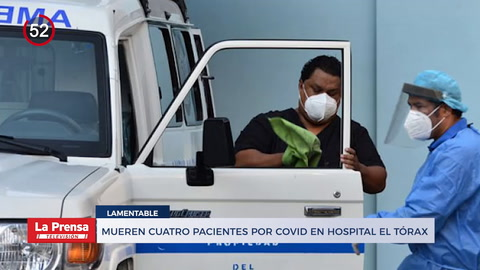 Noticiero: Mueren cuatro pacientes por COVID en Hospital El Tórax