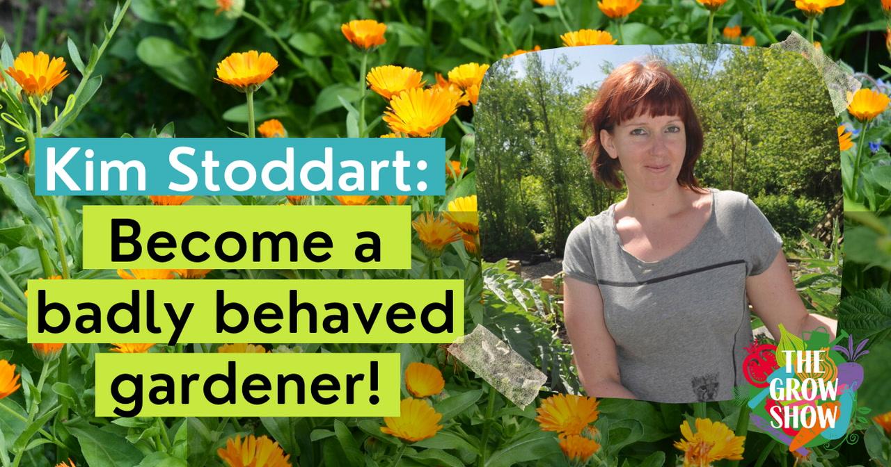Kim Stoddart: Become a badly behaved gardener