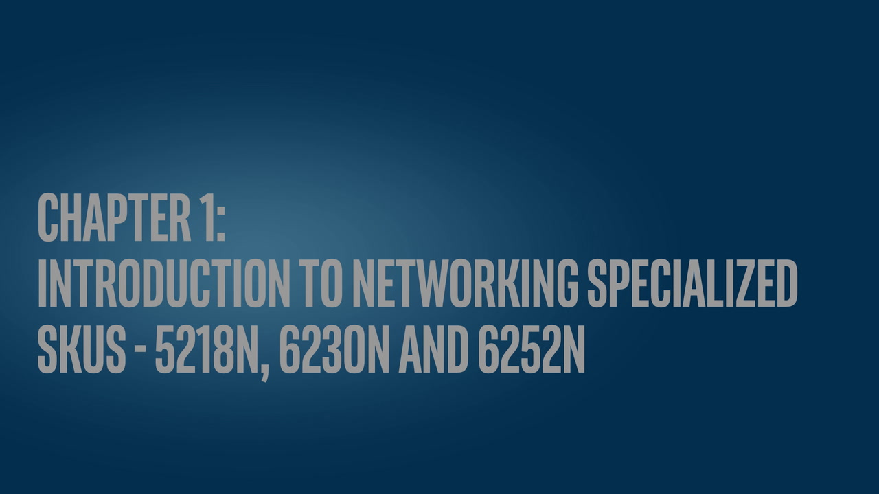 Chapter 1: Introduction to Networking Specialized SKUs - 5218N, 6230N and 6252N
