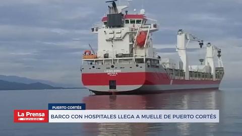 Barco con hospitales llega a muelle de Puerto Cortés