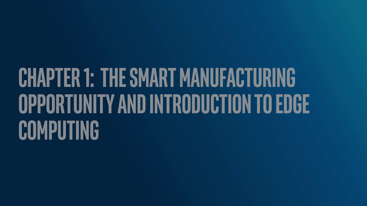 Chapter 1: The Smart Manufacturing Opportunity and Introduction to Edge Computing