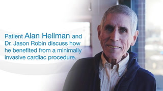 Patient Alan Hellman and Dr. Jason Robin discuss how he benefited from a minimally invasive cardiac procedure.