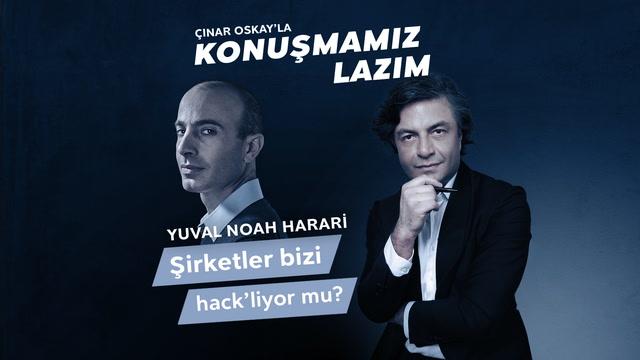 Konuşmamız Lazım - Yuval Noah Harari - Şirketler bizi hack'liyor mu?