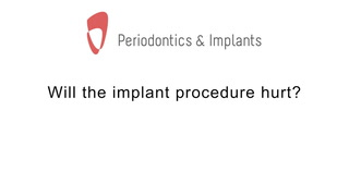 Will the implant procedure hurt?