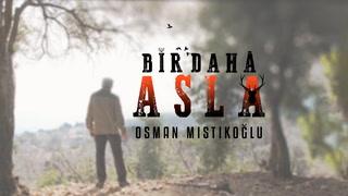 Bir Daha Asla - Osman Mıstıkoğlu