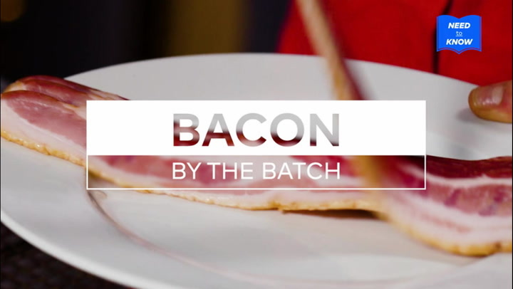 Need to Know: Bacon by the Batch