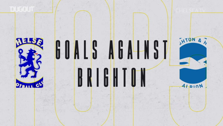 Chelsea's Top Five Goals Vs Brighton