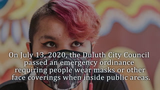 On July 13, 2020, the Duluth City Council passed an emergency ordinance requiring people wear masks or other face coverings when inside public areas. Here's what that means for you.
