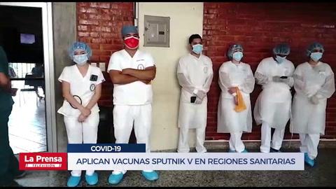 Aplican vacunas Sputnik V en regiones sanitarias de SPS, Olancho y Distrito Central