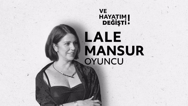 Ve Hayatım Değişti - Lale Mansur