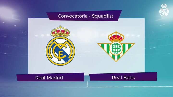 Convocatoria del Real Madrid frente al Betis Real Madrid CF