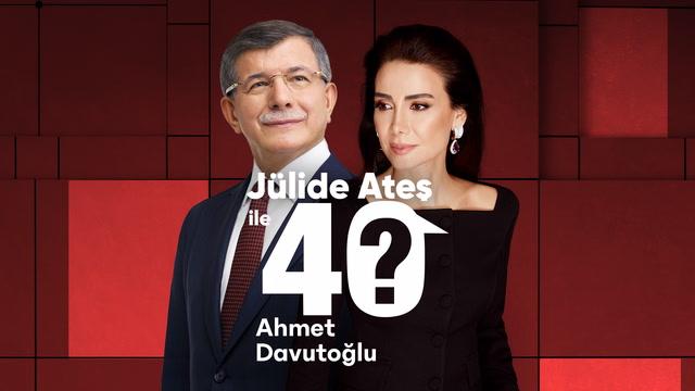 Jülide Ateş ile 40 - Ahmet Davutoğlu