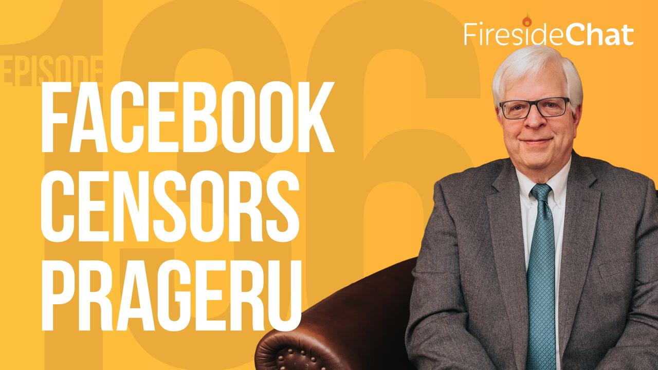 Ep. 136 — Facebook Censors PragerU