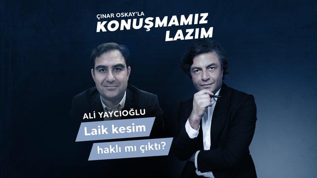 Konuşmamız Lazım - Ali Yaycıoğlu - Laik Kesim Haklı Mı Çıktı?