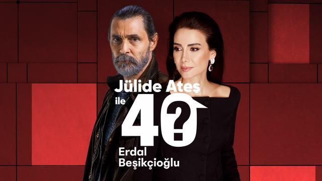 Jülide Ateş ile 40 - Erdal Beşikçioğlu