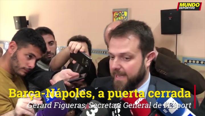 Gerard Figueras y Joan Guix: El Barça-Nápoles se disputará a puerta cerrada
