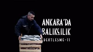 Dertleşme - Ankara ayazında balıkçılık