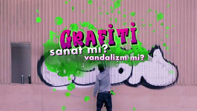 Grafiti sanat mı? Vandalizm mi?