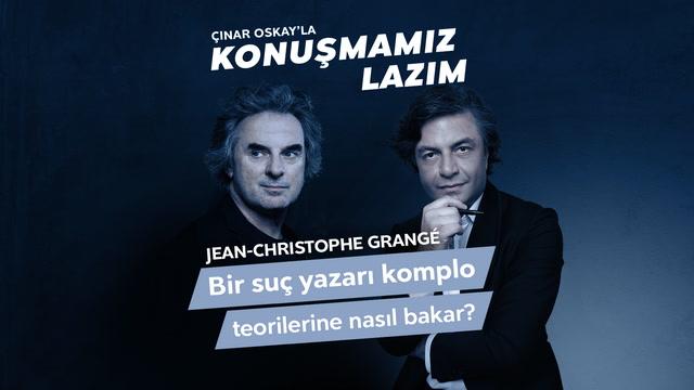 Konuşmamız Lazım - Jean-Christophe Grangé  - Bir suç yazarı komplo teorilerine nasıl bakar?