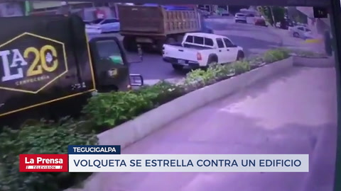 Volqueta se estrella contra un edificio en Tegucigalpa
