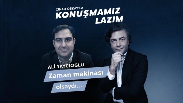Konuşmamız Lazım - Ali Yaycıoğlu - Zaman Makinası Olsaydı...