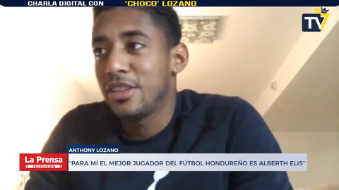 Anthony 'El Choco' Lozano: ''Para mí el mejor jugador del fútbol hondureño es Alberth Elis''