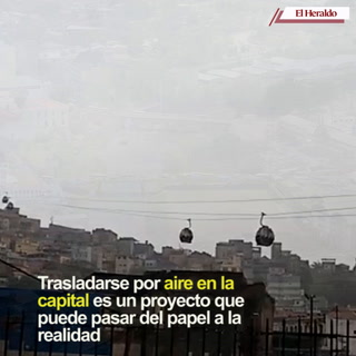 La capital busca moverse desde las alturas con un teleférico