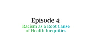 Racism In Healthcare: Episode 4, Joia Crear-Perry, MD