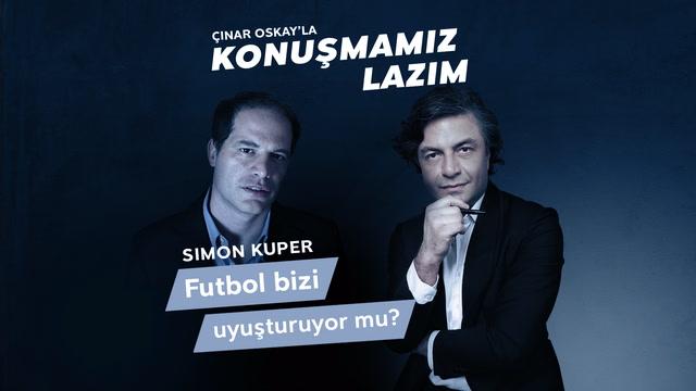 Konuşmamız Lazım - Simon Kuper - Futbol bizi uyuşturuyor mu?