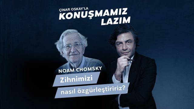 Konuşmamız Lazım - Noam Chomsky - Zihnimizi nasıl özgürleştiririz?