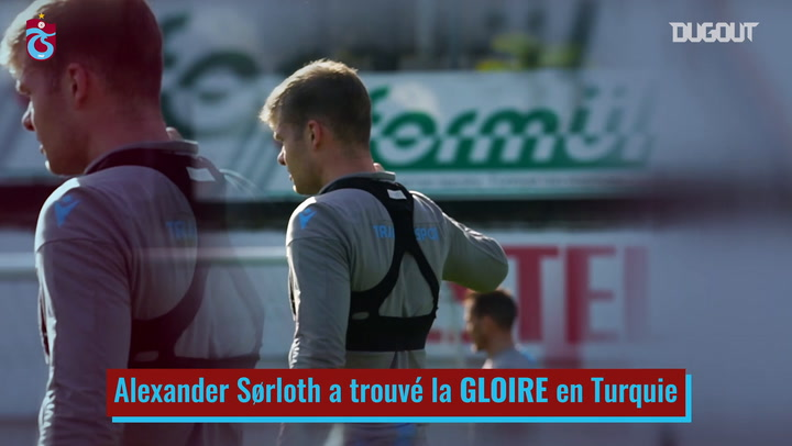 La transformation d'Alexander Sorloth à Trabzonspor