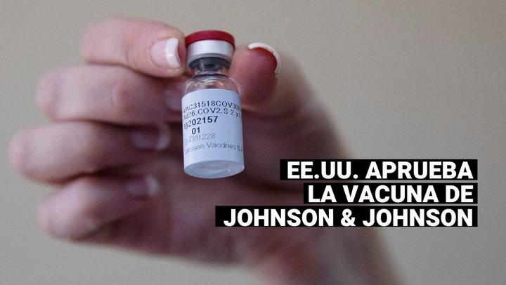 COVID-19: EE.UU. da la aprobación final a la vacuna de una sola dosis de Johnson & Johnson