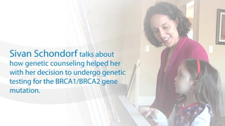 Sivan Schondorf talks about how genetic counseling helped with her decision to undergo genetic testing for the BRCA1/BRCA2 gene mutation.