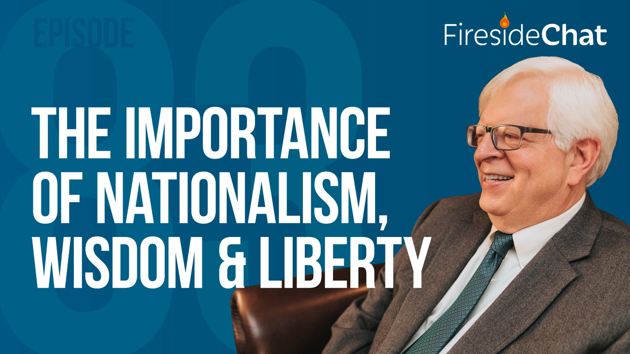 Ep. 83 - The Importance of Nationalism, Wisdom, and Liberty