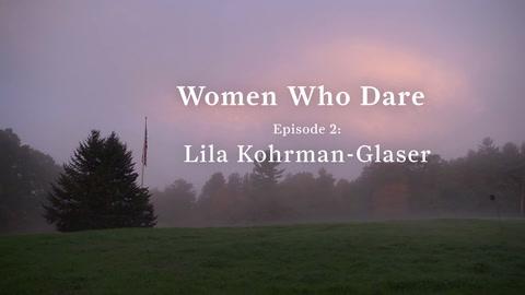 Women Who Dare: Lila Kohrman - Glaser