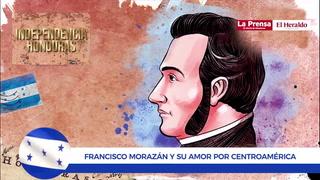 Bicentenario: Francisco Morazán y su amor por Centroamérica