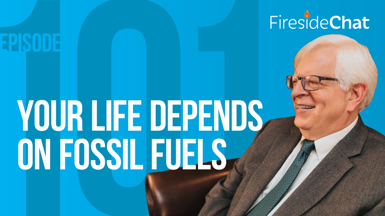 Ep. 101 — Your Life Depends on Fossil Fuels