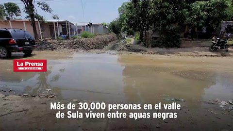 Más de 30,000 personas en el valle de Sula viven entre aguas negras