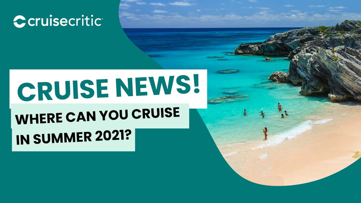 CRUISE NEWS: Where Can You Cruise To -- And From -- In Summer 2021?