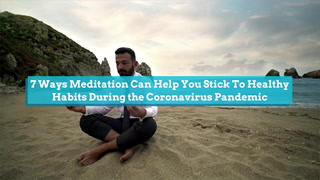 7 Ways Meditation Can Help You Stick To Healthy Habits During The Coronavirus