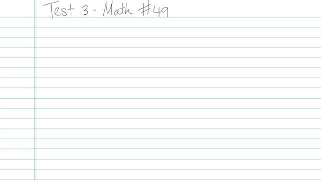 Test 3 - Math - Question 49