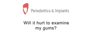 Will it hurt to examine my gums?