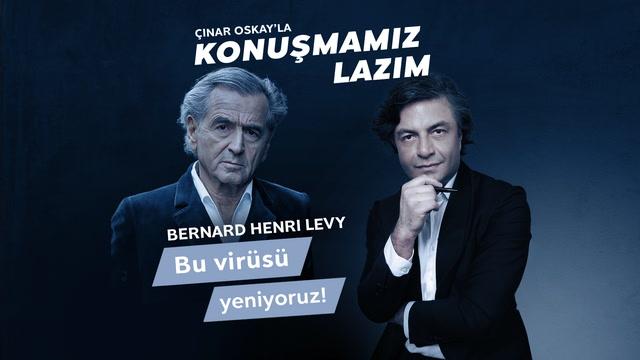 Konuşmamız Lazım - Bernard Henri Levy - Bu virüsü yeniyoruz!