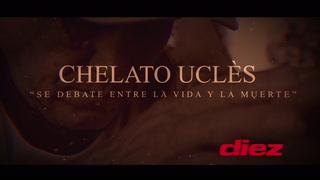 Chelato Uclès se debate entre la vida y la muerte