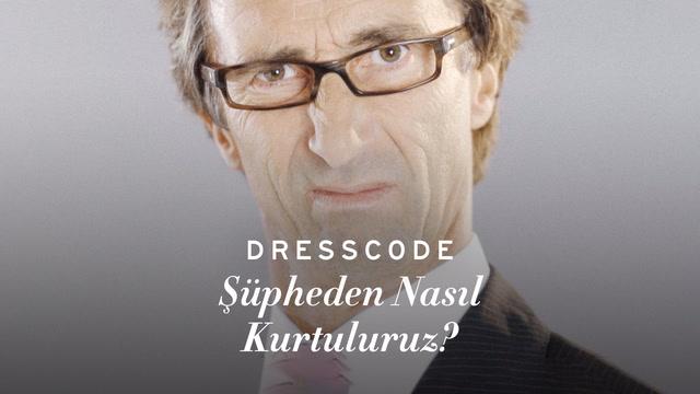 Dress Code - Şüpheden Nasıl Kurtuluruz?